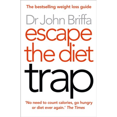 Escape the Diet Trap : Lose Weight for Good Without Calorie-Counting, Extensive Exercise or (Counting Calories And Exercising Not Losing Weight)