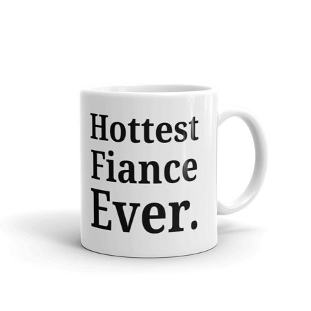 Hottest Fiance Ever Engagement Funny Coffee Tea Ceramic Mug Office Work Cup Gift 11 oz](Hottest Funny Pics)