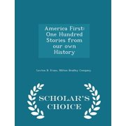 America First : One Hundred Stories from Our Own History - Scholar's Choice Edition