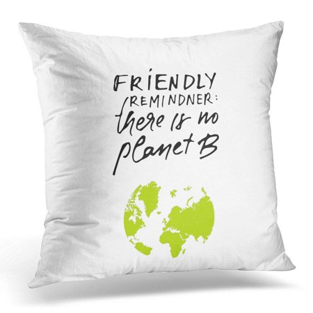 CMFUN Green Friendly Reminder There Is No Planet B Environment Quote Custom for Your Designs Bags for White Pillow Cover 16x16 Inches Throw Pillow Case Cushion Cover](Friendly Reminder)