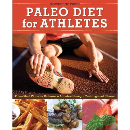 Paleo Diet for Athletes Guide : Paleo Meal Plans for Endurance Athletes, Strength Training, and Fitness