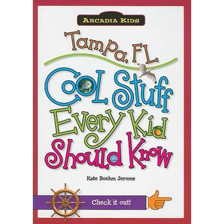 Arcadia Kids: Tampa, FL: Cool Stuff Every Kid Should Know