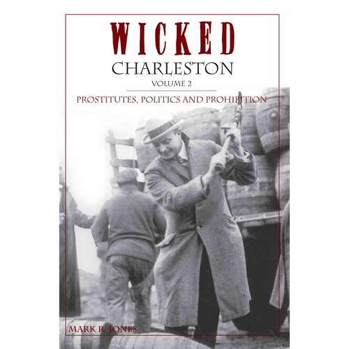 Wicked Charleston: Prostitutes, Politics and Prohibition