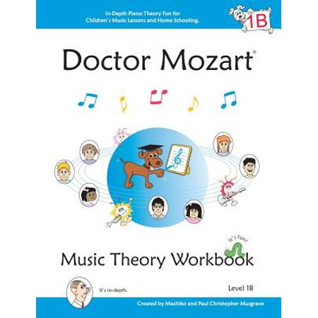 Doctor Mozart Music Theory Workbook Level 1b : In-Depth Piano Theory Fun for Children's Music Lessons and Homeschooling - For Beginners Learning a Musical (Best Way To Learn Music Theory)