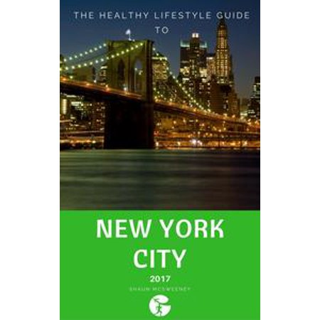 The Healthy Lifestyle Guide to New York City: 2017 Edition - eBook