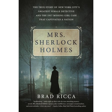 Mrs. Sherlock Holmes : The True Story of New York City's Greatest Female Detective and the 1917 Missing Girl Case That Captivated a (Jake Hunter Detective Story Memories Of The Past)