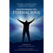 Transforming the Eternal Soul - Further Insights from Regression Therapy (Paperback)