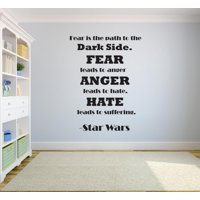 Fear Is The Path To The Dark Side. Fear Leads To Anger. Anger Leads To Hate. Hate Leads To Suffering. - Star Wars Quote Life Custom Wall Decal Vinyl Sticker 12 Inches X 18 Inches