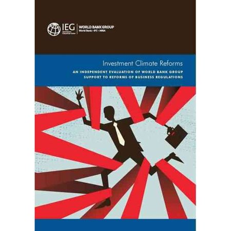 Investment Climate Reforms  An Independent Evaluation Of World Bank Group Support To Reforms Of Business Regulations