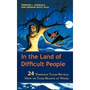 In the Land of Difficult People : 24 Timeless Tales Reveal How to Tame Beasts at Work