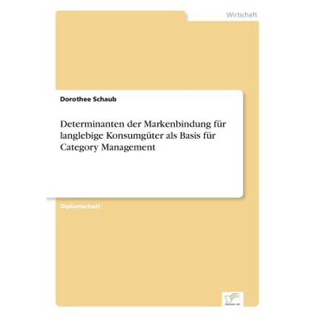 Determinanten Der Markenbindung Fur Langlebige Konsumguter ALS Basis Fur Category Management Determinanten Der Markenbindung Fur Langlebige Konsumguter ALS Basis Fur Category Management