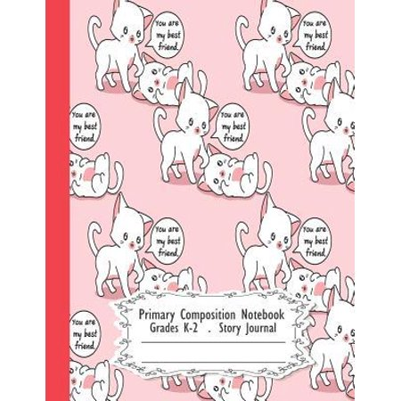 Primary Composition Notebook: You are my best friend cute cat Primary Composition Notebook Grades K-2 Story Journal: Picture Space And Dashed Midlin
