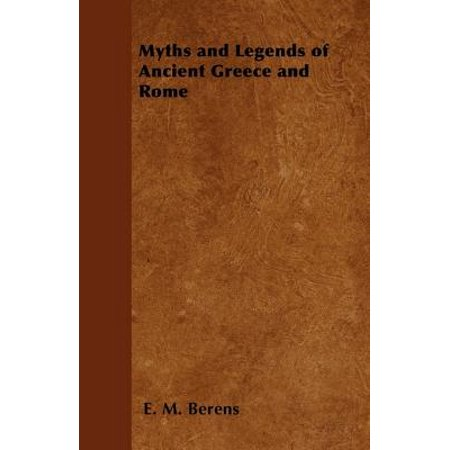 Myths and Legends of Ancient Greece and Rome - Being a Popular Account of Greek and Roman Mythology - eBook (Jason Roman Mythology)