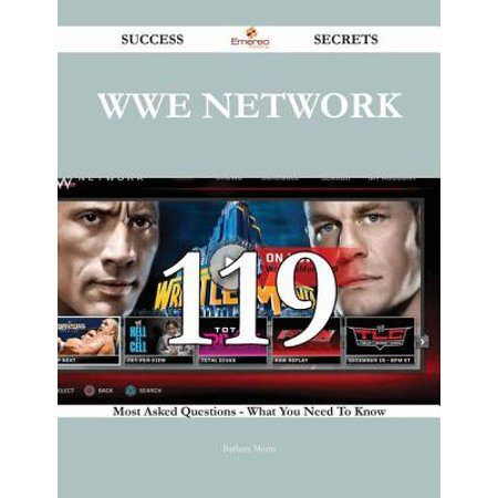 WWE Network 119 Success Secrets - 119 Most Asked Questions On WWE Network - What You Need To Know -