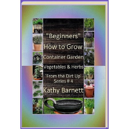 """Beginners"" How to Grow Container Garden Vegetables and Herbs"