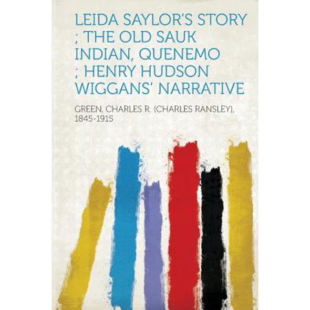 Leida Saylor's Story; The Old Sauk Indian, Quenemo; Henry Hudson Wiggans' Narrative (Old Hairy)