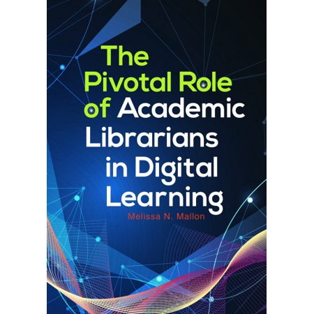 The Pivotal Role Of Academic Librarians In Digital Learning