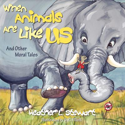 When Animals Are Like Us : And Other Moral Tales