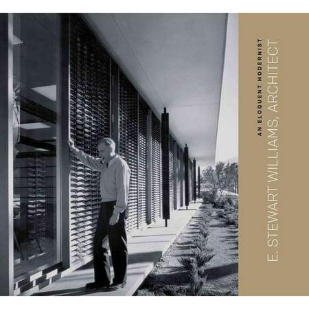 An Eloquent Modernist: E. Stewart Williams, Architect by