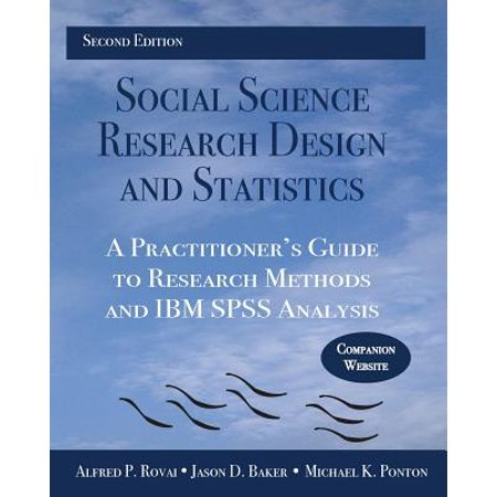 Social Science Research Design and Statistics : A Practitioner's Guide to Research Methods and IBM SPSS