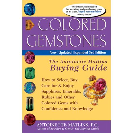 Colored Gemstones  The Antoinette Matlins Buying Guide  How To Select  Buy  Care For   Enjoy Sapphires  Emeralds  Rubies And Other Colored Gems With Confidence And Knowl