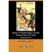 Stories of Charlemagne and the Twelve Peers of France (Illustrated Edition) (Dodo Press)