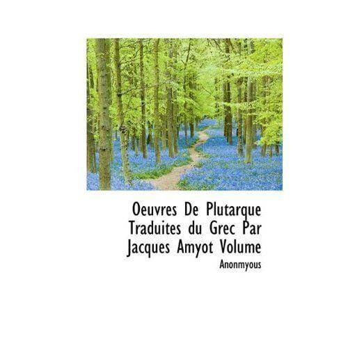 Oeuvres de Plutarque Traduites Du Grec Par Jacques Amyot Volume
