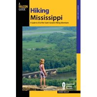 Hiking Mississippi : A Guide to 50 of the State's Greatest Hiking Adventures