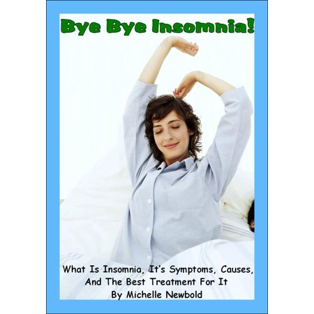 Bye Bye Insomnia! What Is Insomnia, It's Symptoms, Causes, And The Best Treatment For It -
