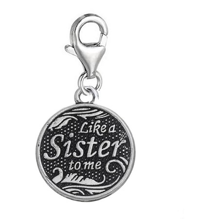 Sexy Sparkles Like a Sister To Me Bff Best Friends Dangling Clip On lobster claw charm for bracelets or (Best In Me Scissor Sisters)