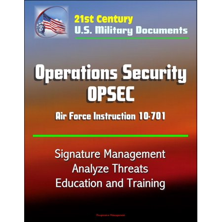 21st Century U.S. Military Documents: Operations Security (OPSEC) Air Force Instruction 10-701 - Signature Management, Analyze Threats, Education and Training - (Problems Of Education In The 21st Century)
