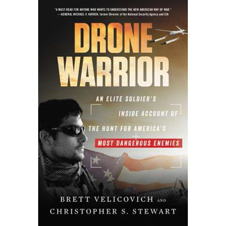 Drone Warrior : An Elite Soldier's Inside Account of the Hunt for America's Most Dangerous