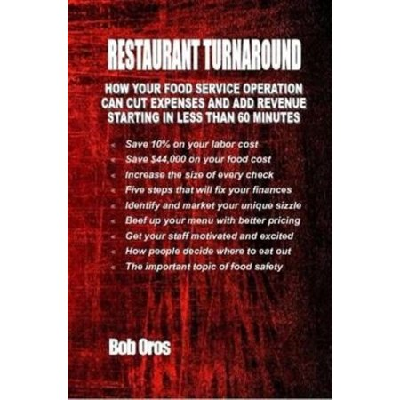 Restaurant Turnaround  How Your Food Service Operation Can Cut Expenses And Add Revenue Starting In Less Than 60 Minutes