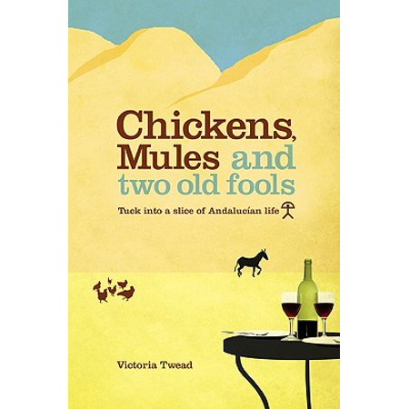 Chickens, Mules and Two Old Fools : Tuck Into a Slice of Andaluc an Life