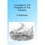 Loungings in the Footpaths of Pioneers, Illustrated - eBook