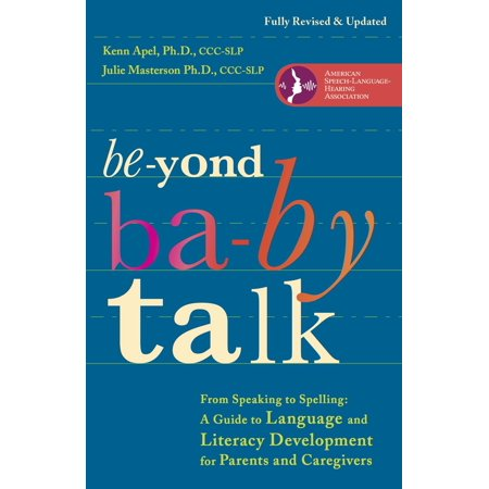 Beyond Baby Talk : From Speaking to Spelling: A Guide to Language and Literacy Development for Parents and