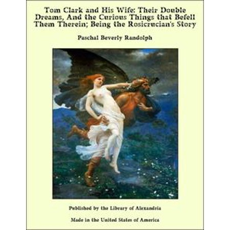 Tom Clark and His Wife: Their Double Dreams, And the Curious Things that Befell Them Therein; Being the Rosicrucian