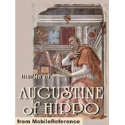 Works Of Augustine Of Hippo: On Christian Doctrine, The Confessions Of Saint Augustine & The City Of God. (Mobi Collected Works) - eBook