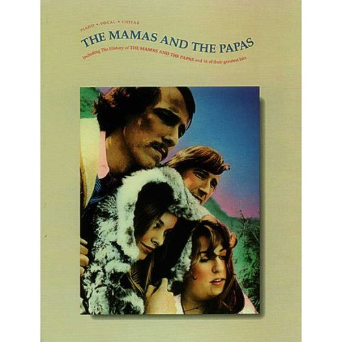 The Mamas and the Papas: Piano, Vocal, Guitar : Including the History of the Mamas and the Papas and 16 of Their Greatest Hits