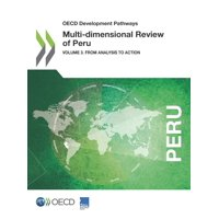 OECD Development Pathways Multi-Dimensional Review of Peru Volume 3. from Analysis to Action (Paperback)