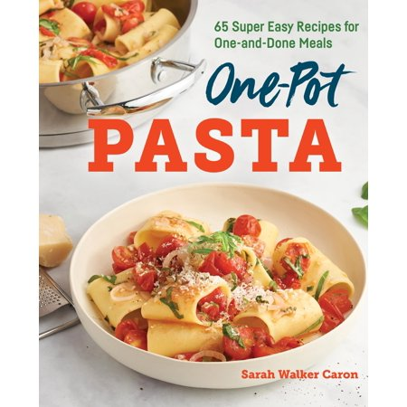One-Pot Pasta Cookbook: 65 Super Easy Recipes for One-And-Done Meals (Paperback)