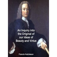 An Inquiry into the Original of Our Ideas of Beauty and Virtue - eBook