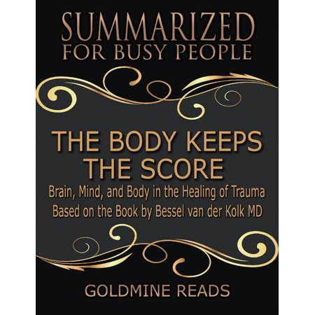 The Body Keeps the Score - Summarized for Busy People: Brain, Mind, and Body In the Healing of Trauma: Based on the Book by Bessel van der Kolk MD - eBook Trauma happens in everyday life. Veterans and their families experience the aftermath of combat, one in five Americans has been molested, one in four grew up as alcoholic, one in three couples have engaged in physical violence. One of the pioneers on trauma, Dr. Bessel van der Kolk has spent three decades studying how trauma shapes the body and the brain which affects the trauma victims capacity for pleasure, engagement, self-control, and trust. He leads us through innovative treatments that offer alternative paths to recovery by activating the brains neuroplasticity. The Body Keeps the Score shows various studies by leading experts where they expose the power relationships have in hurting and healingand it shows hope for regaining control over our own lives.