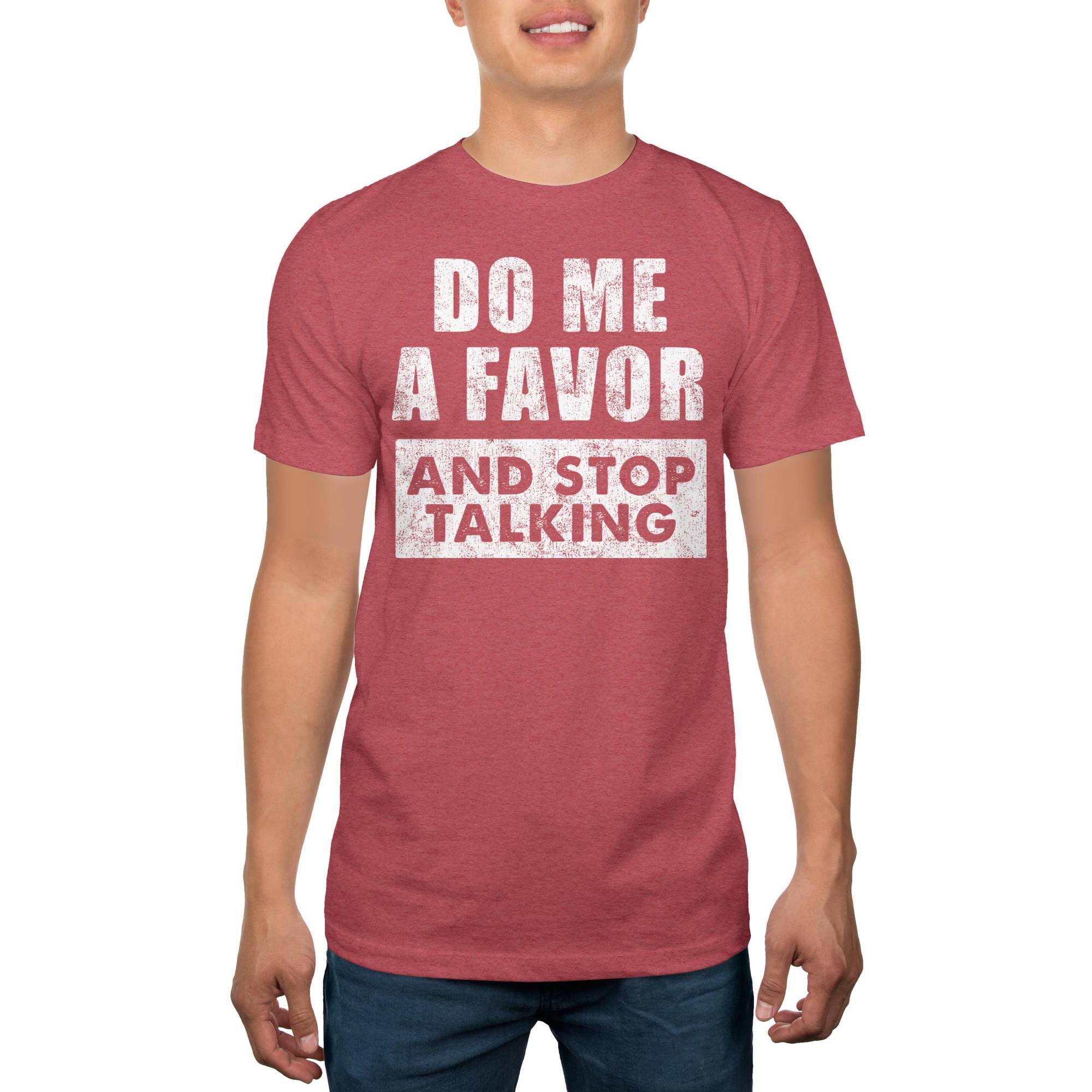 Men\'s Do Me A Favor And Stop Talking Humor Graphic Tee - Walmart.com