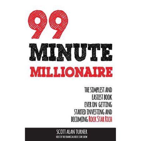 99 Minute Millionaire : The Simplest and Easiest Book Ever on Getting Started Investing and Becoming Rock Star (Rich Rocks)