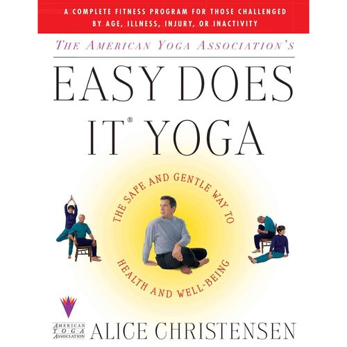 The American Yoga Association's Easy Does It Yoga: The Safe and Gentle Way to Health and Well-Being