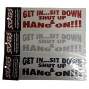 Graphic Designs GET IN SIT DOWN SHUT UP AND HANG ON Vinyl Decal Sticker, 102 FUN