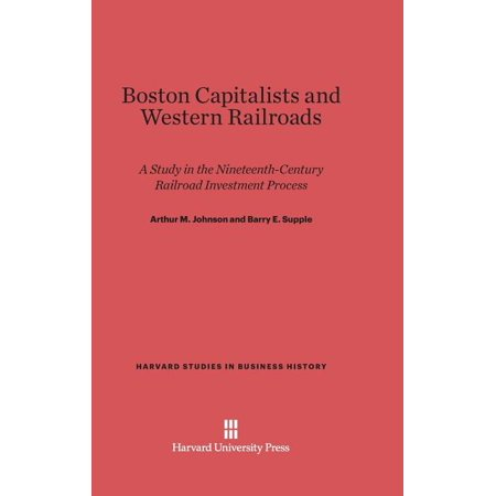 Harvard Studies in Business History: Boston Capitalists and Western Railroads (Hardcover)