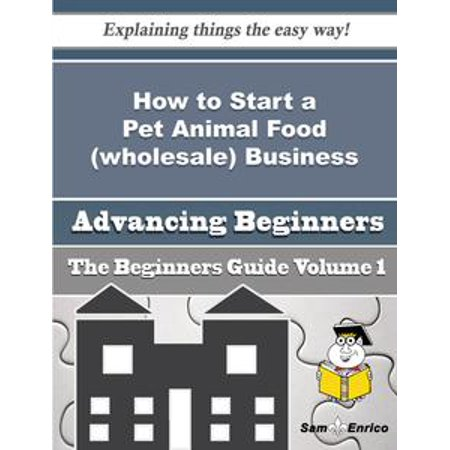 How to Start a Pet Animal Food (wholesale) Business (Beginners Guide) - eBook