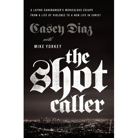 The Shot Caller : A Latino Gangbanger's Miraculous Escape from a Life of Violence to a New Life in